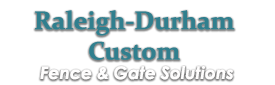 Raleigh-Durham Custom Fence & Gate Solutions